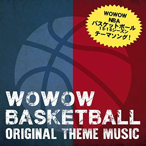 「WOWOW「NBAバスケットボール 15-16シーズン」テーマソング
